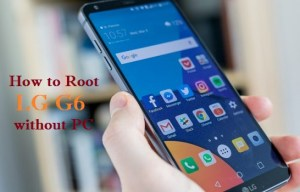 How to Root LG G6 without PC in a Minute