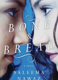 Bone and Bread, by Saleema Nawaz