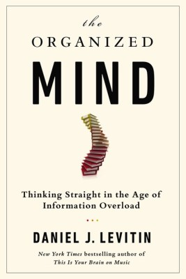 The Organized Mind, by Daniel J. Levitin