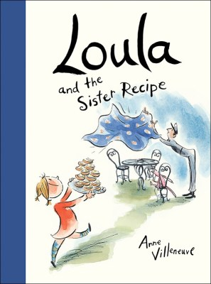 Loula and the Sister Recipe, by Anne Villeneuve