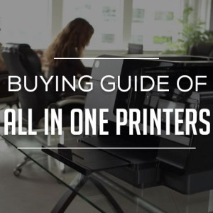 Buying Guide of All in One Printers