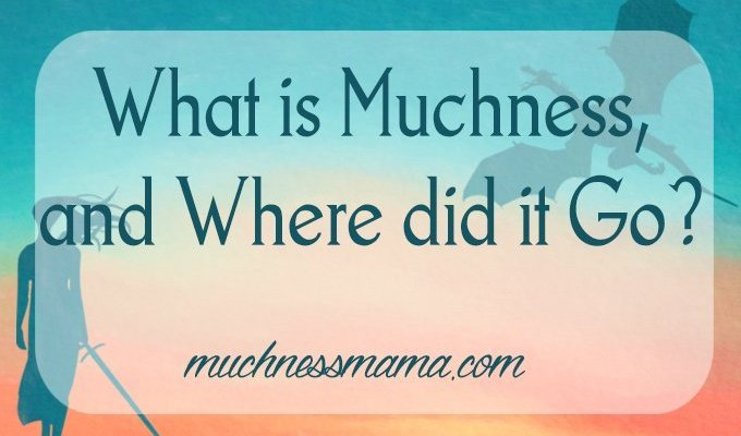 What is Muchness, and Where did it Go?