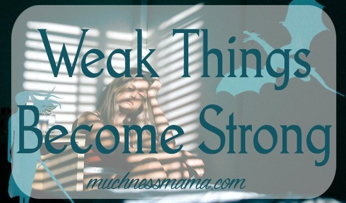 Weak Things Become Strong