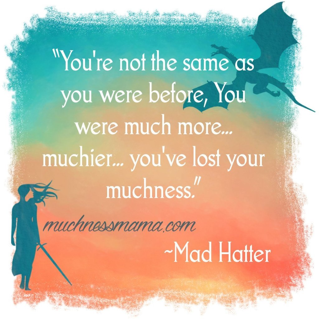 muchnessmama.com | alice in wonderland | mad hatter | tim burton | alice in wonderland quotes | mad hatter quotes | muchness | you've lost your muchness