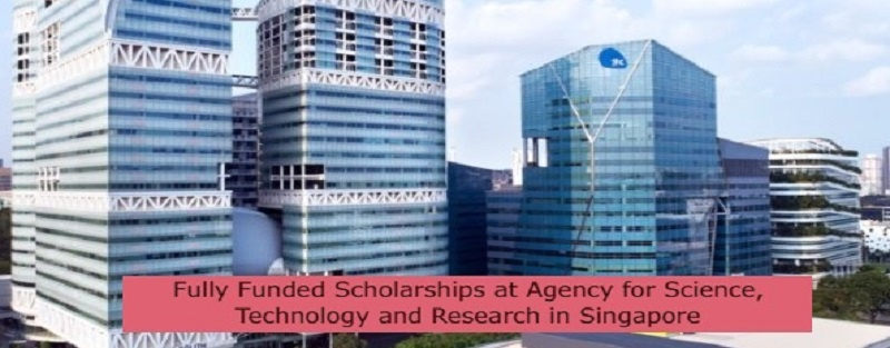 Fully Funded Scholarships at Agency for Science, Technology and Research in Singapore: (Deadline31 August 2021)
