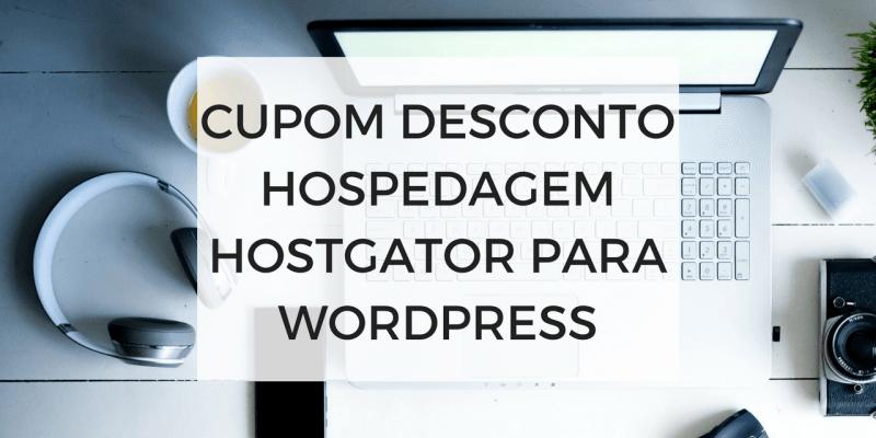 Cupom de Desconto Hospedagem Hostgator 2018 para WordPress