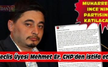 CHP'li Meclis Üyesi Mehmet Er, partisinden istifa etti!