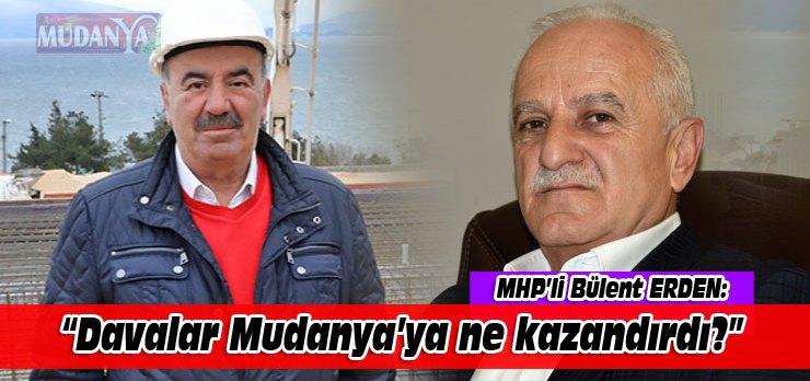 """MHP'li Erden: """"Davalar Mudanya'ya ne kazandırdı?"""""""
