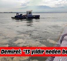 "CHP'li Demirel: ""13 yıldır neden beklendi?"""