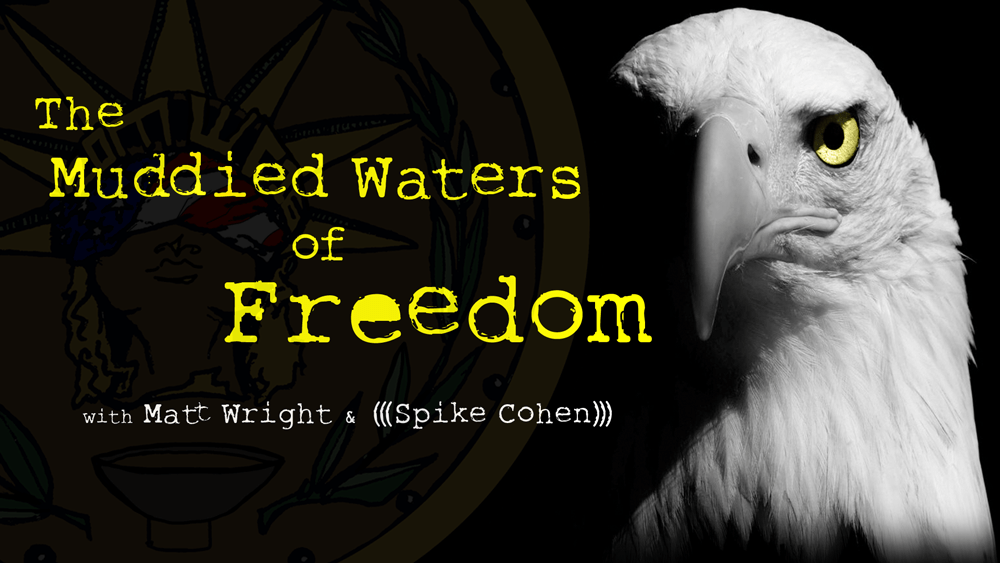 The Muddied Waters of Freedom with Matt Wright & Spike Cohen