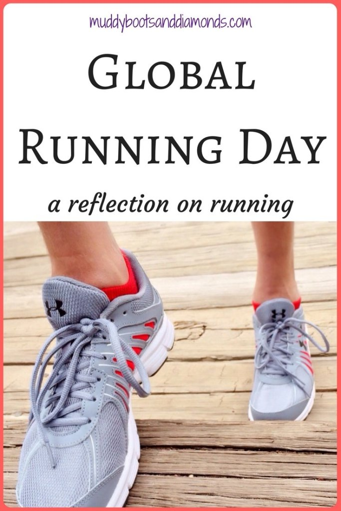 Global Running Day: A reflection on running via muddybootsanddiamonds.com #NationalRunningDay #GlobalRunningDay