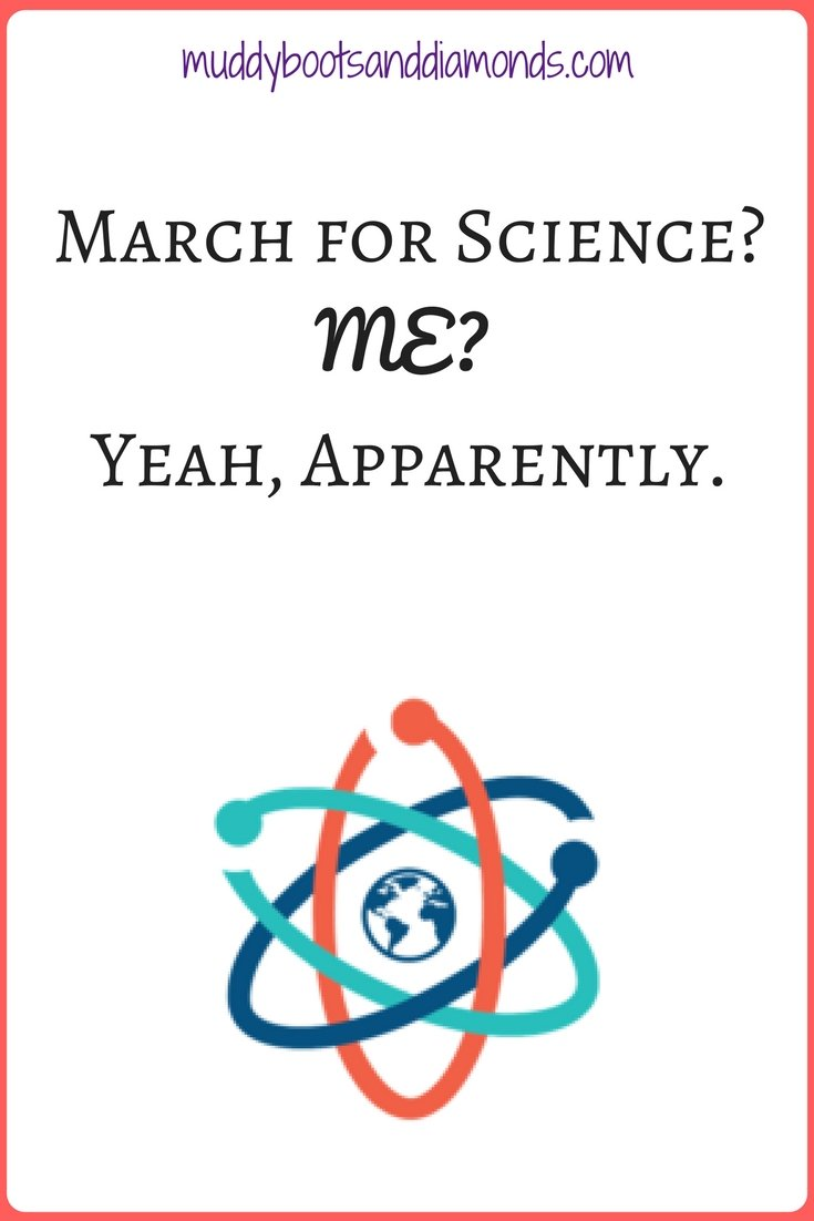 Science is everywhere and finding just one reason to participate in the March for Science was difficult | March for Science? Me? Yeah, Apparently via muddybootsanddiamonds.com