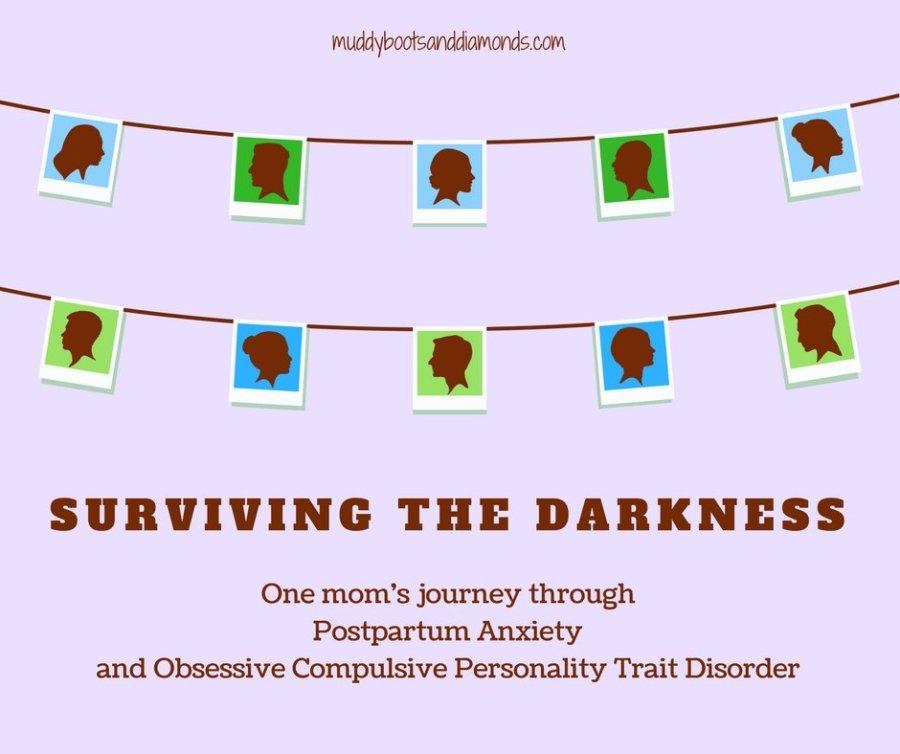 Surviving the Darkness- One mom's journey through Postpartum Anxiety and Obsessive Compulsive Personality Trait Disorder via muddybootsanddiamonds.com #PPA #OCPT #postpartum