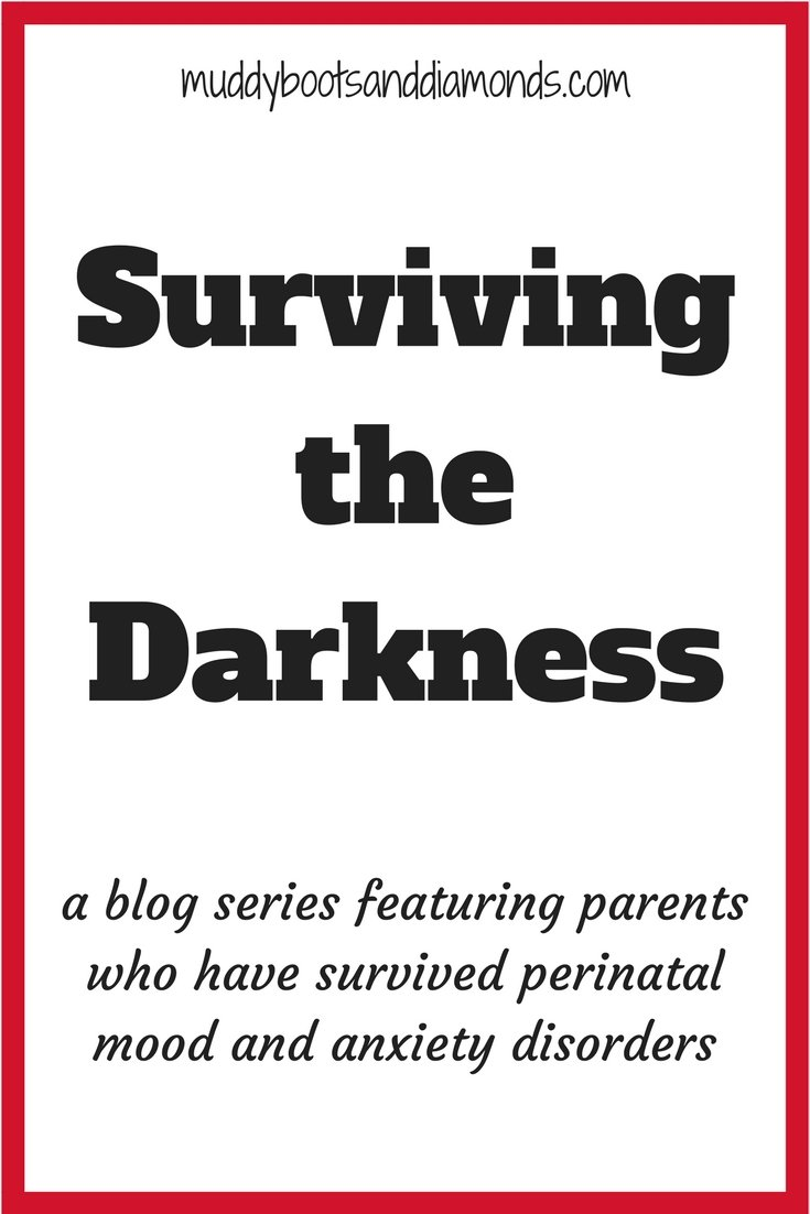 Surviving the Darkness- a blog series featuring parents who have survived perinatal mood and anxiety disorders via muddybootsanddiamonds.com