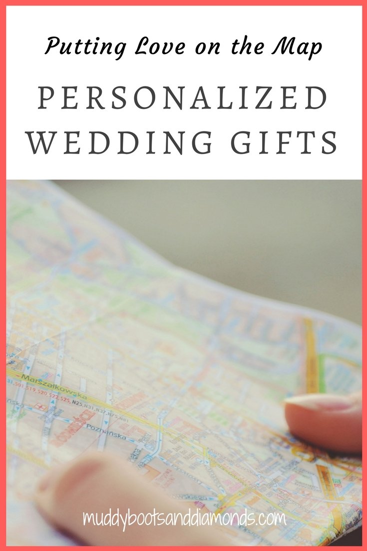 Personalized Wedding Gifts Putting Love on the Map via muddybootsanddiamonds.com