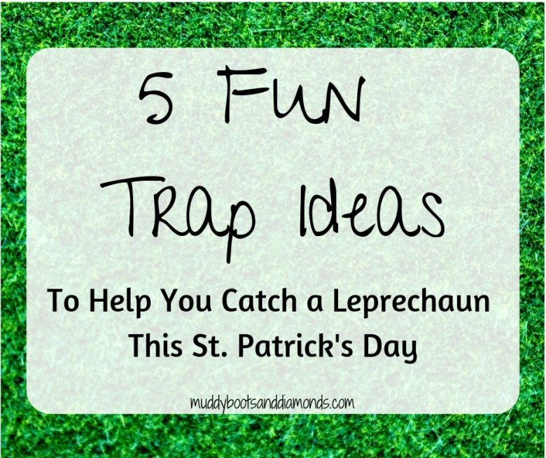 How to Catch a Leprechaun: 5 Fun Trap Ideas to help you catch one on St. Patrick's Day via muddybootsanddiamonds.com