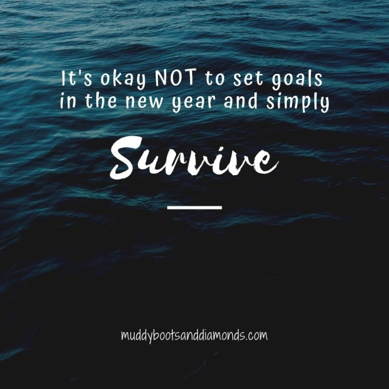 Having a baby changes everything and sometimes those changes are hard. It's okay NOT to set goals for the new year and simply survive | Why My New Year's Resolution is Simply To Survive via muddybootsanddiamonds.com #survivingthedarkness #muddybootsanddiamonds #maternalmentalhealth #newyears #newyearsresolutions