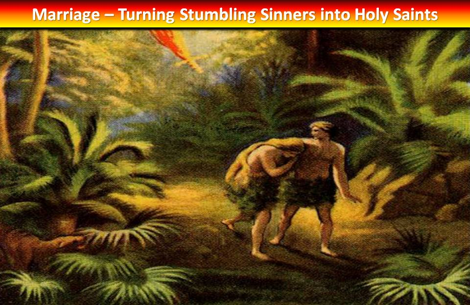 Marriage makes Stumbling Sinners into Holy Saints