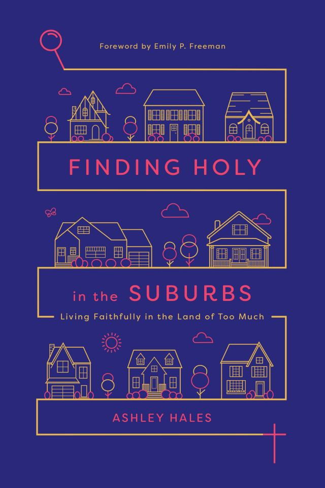 Finding Holy in the Suburbs by Ashley Hales