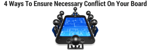 4 Ways To Ensure Necessary Conflict On Your Board
