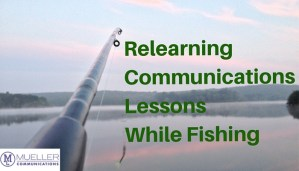 Relearning Communications Lessons While Fishing