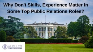 Why Don't Skills, Experience Matter In Some Top Public Relations Roles?