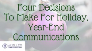 Four Decisions To Make For Holiday, Year-End Communications