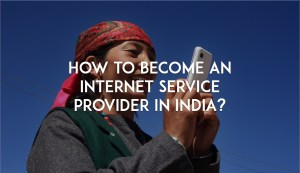 How to become an Internet Service Provider in India?