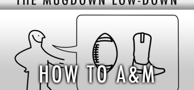 The Mugdown Low-Down: How to A&M, A Guide for Our New President