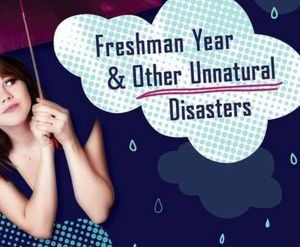 Freshman Year and Other Unnatural Disasters