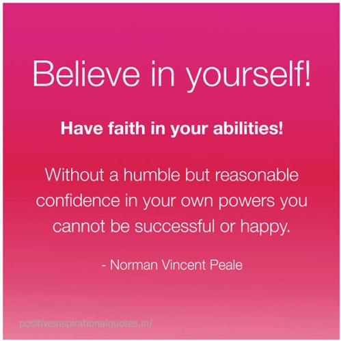 Believe-in-yourself-Have-faith-in-your-abilities-Without-a-humble-but-reasonable-confidence-in-your-own-powers-you-cannot-be-successful-or-happy