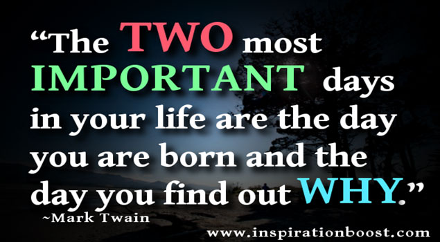 The most important days in your life are two