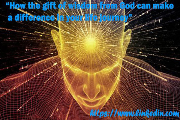 How the gift of wisdom from God can make a difference in your life journey