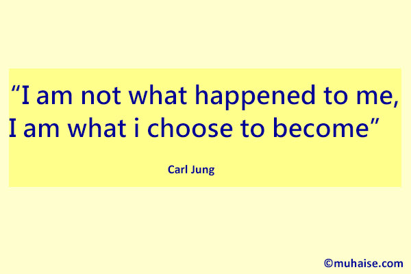 I am not what happened to me, I am what I choose to become