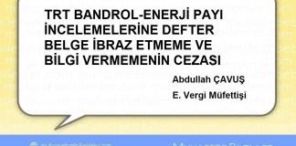 TRT BANDROL-ENERJİ PAYI İNCELEMELERİNE DEFTER BELGE İBRAZ ETMEME VE BİLGİ VERMEMENİN CEZASI