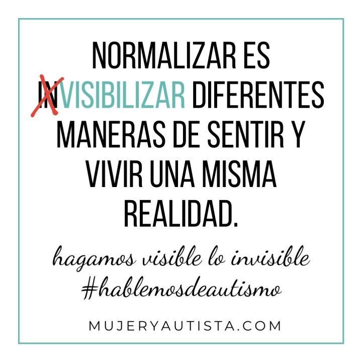 Normalizar es visibilizar diferentes maneras de sentir y vivir una misma realidad
