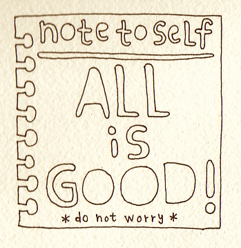note to self all is good do not worry