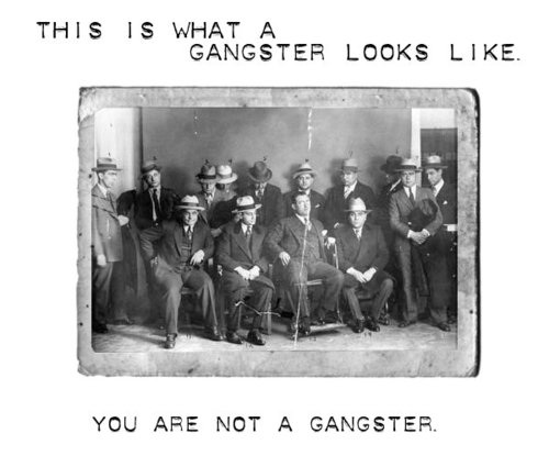 you are not a gangster