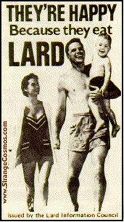 they're happy cuz they eat lard