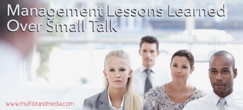 management lessons learned-over small talk multibradmedia