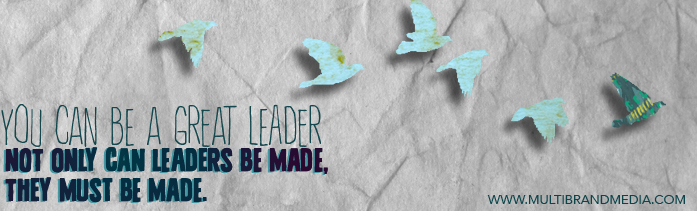 You Can be a great leader by Multibrand Media
