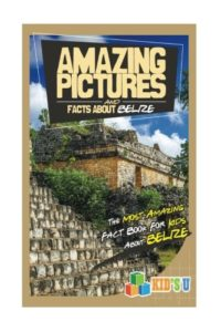 Amazing Pictures and Facts about Belize by Kid's U