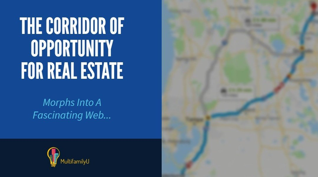 The Corridor of Opportunity For Real Estate Morphs Into A Fascinating Web