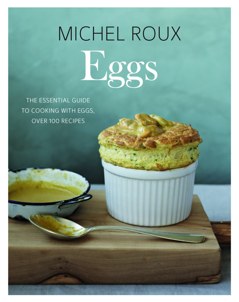 """Michel Roux's """"Eggs: The Essential Guide to Cooking with Eggs"""""""