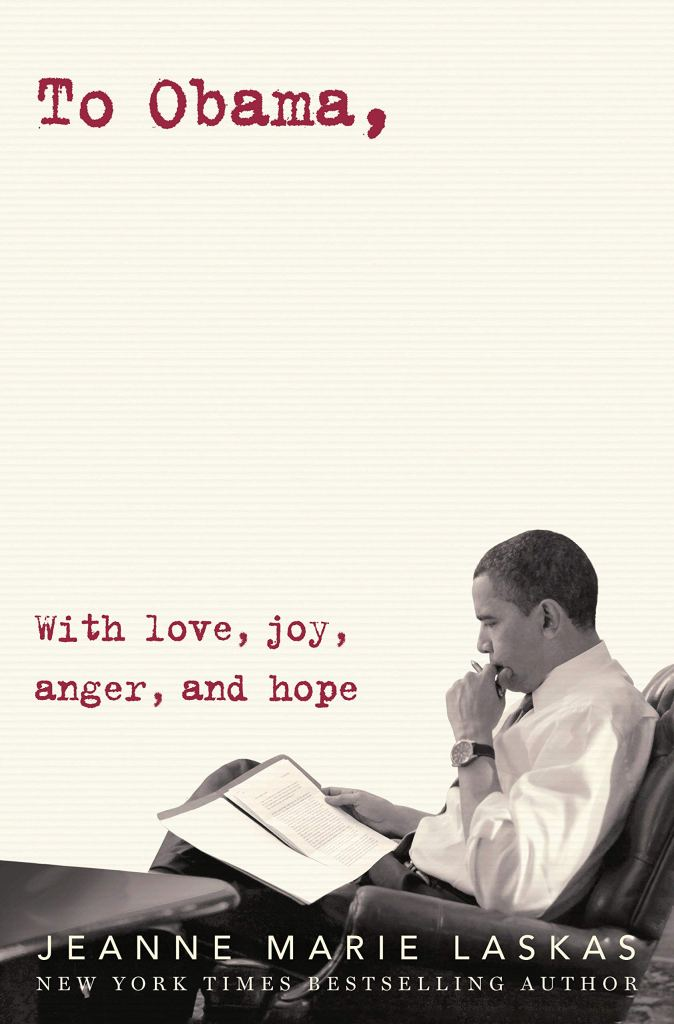 """To Obama: With Love, Joy, Anger, and Hope"" by Jeanne Marie Laskas"