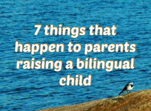 7 things that happen to parents raising a bilingual child