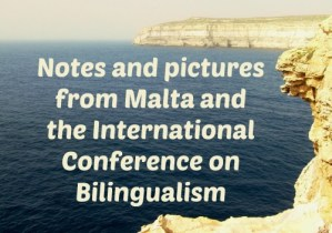 Notes and pictures from Malta and the International Conference on Bilingualism