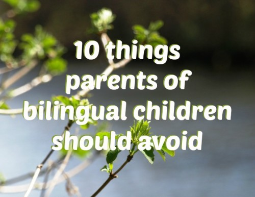10 things parents of bilingual children should avoid