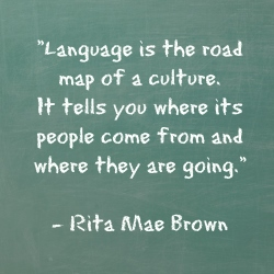 Language is t.he road map of a culture