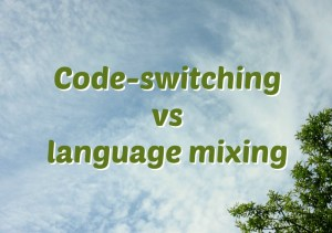 Code-switching vs language mixing